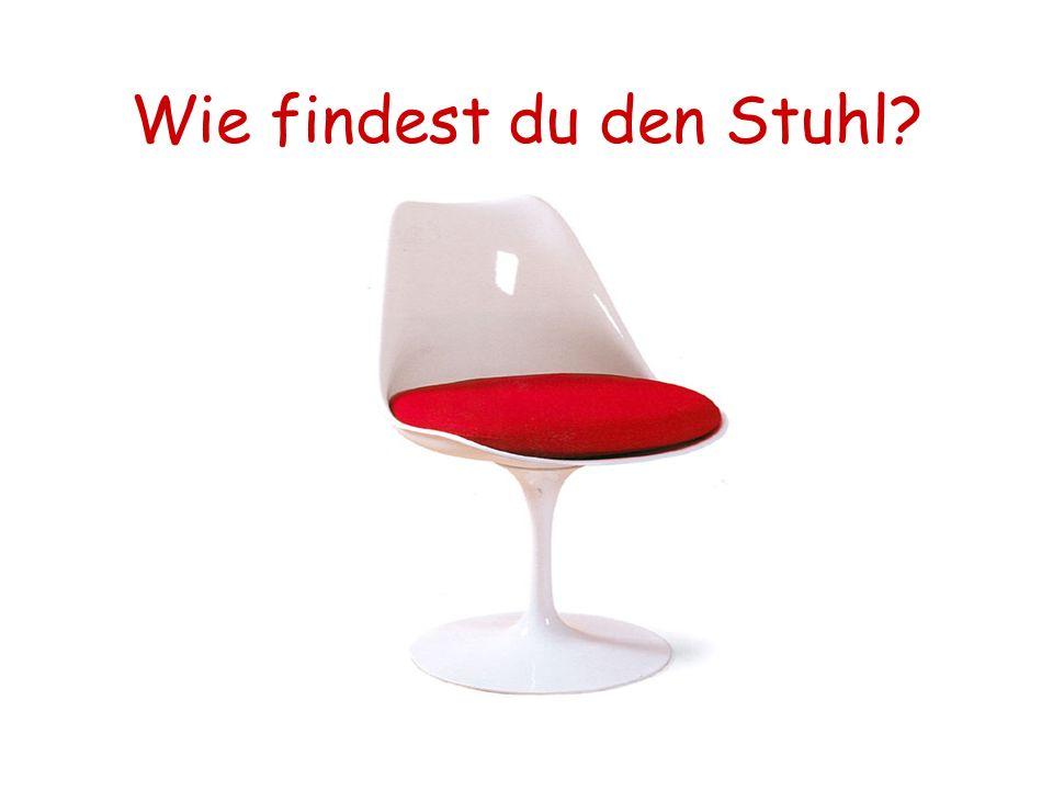 Wie findest du den Stuhl