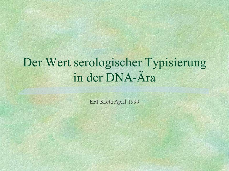Der Wert serologischer Typisierung in der DNA-Ära