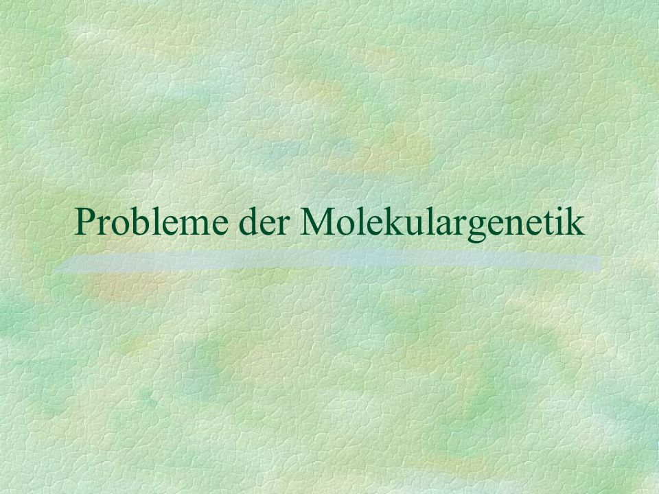 Probleme der Molekulargenetik