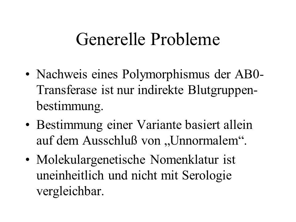 Generelle Probleme Nachweis eines Polymorphismus der AB0-Transferase ist nur indirekte Blutgruppen-bestimmung.