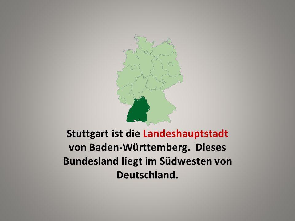 Stuttgart ist die Landeshauptstadt von Baden-Württemberg