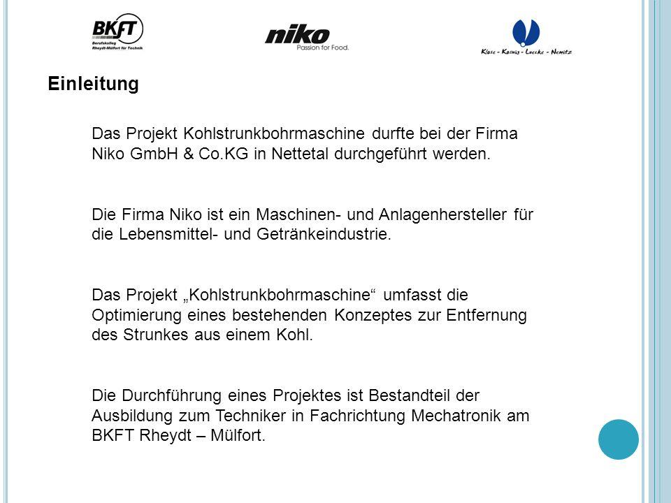 Einleitung Das Projekt Kohlstrunkbohrmaschine durfte bei der Firma Niko GmbH & Co.KG in Nettetal durchgeführt werden.