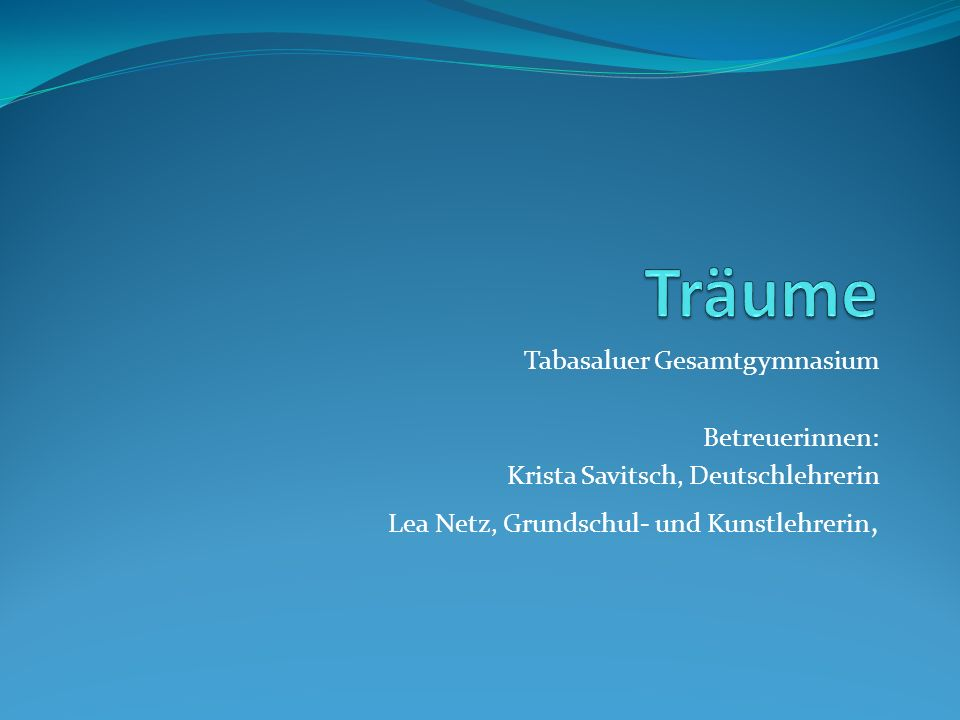 Träume Tabasaluer Gesamtgymnasium Betreuerinnen: