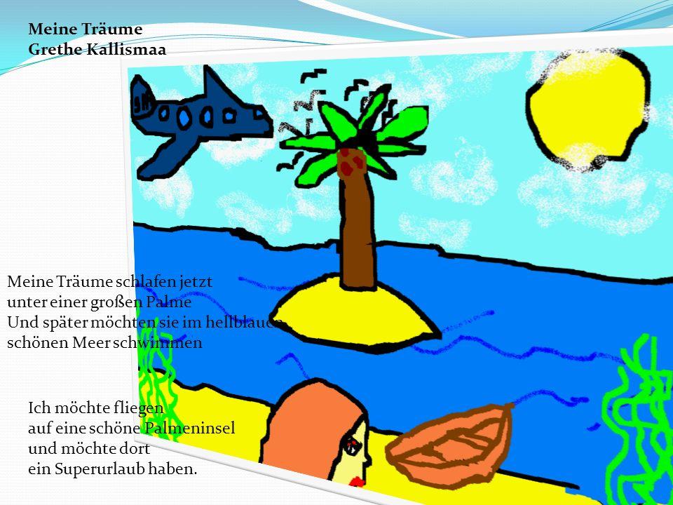 Meine Träume Grethe Kallismaa. Meine Träume schlafen jetzt. unter einer großen Palme. Und später möchten sie im hellblauen,
