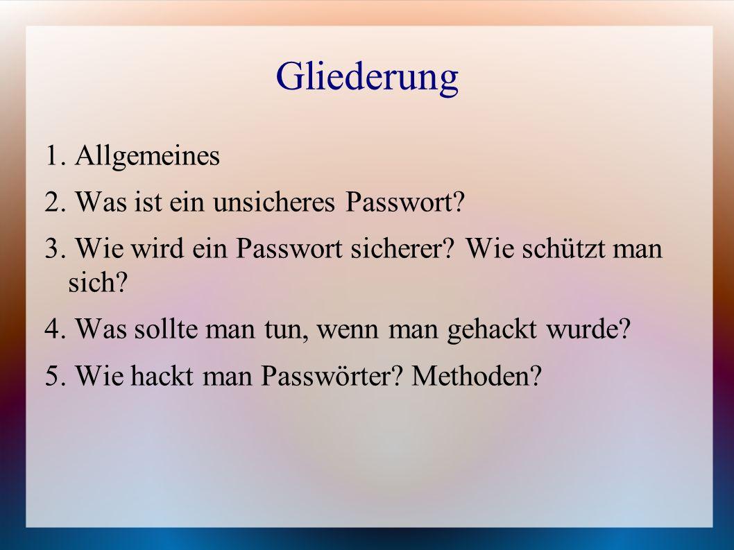 Gliederung 1. Allgemeines 2. Was ist ein unsicheres Passwort