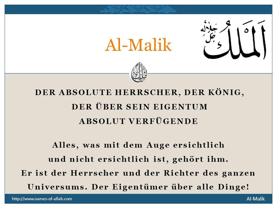 Al-Malik DER ÜBER SEIN EIGENTUM ABSOLUT VERFÜGENDE