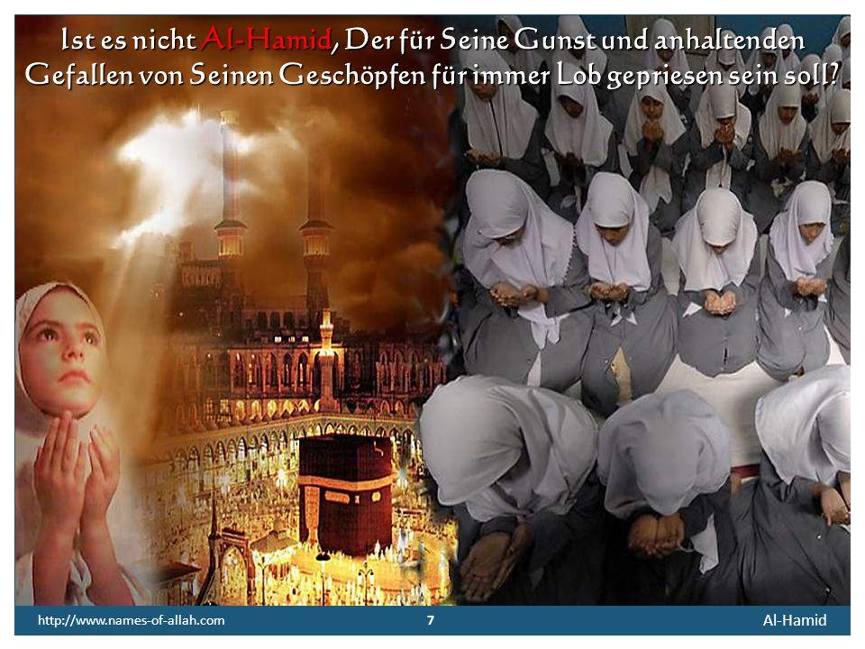 Ist es nicht Al-Hamid, Der für Seine Gunst und anhaltenden Gefallen von Seinen Geschöpfen für immer Lob gepriesen sein soll