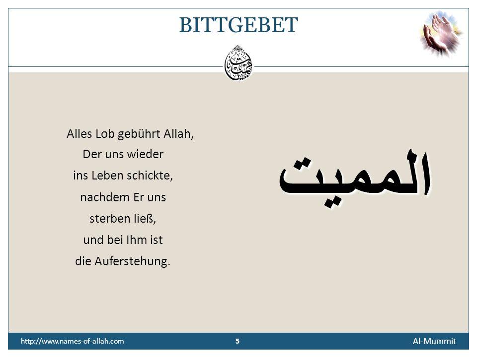 BITTGEBETAlles Lob gebührt Allah, Der uns wieder ins Leben schickte, nachdem Er uns sterben ließ, und bei Ihm ist die Auferstehung.