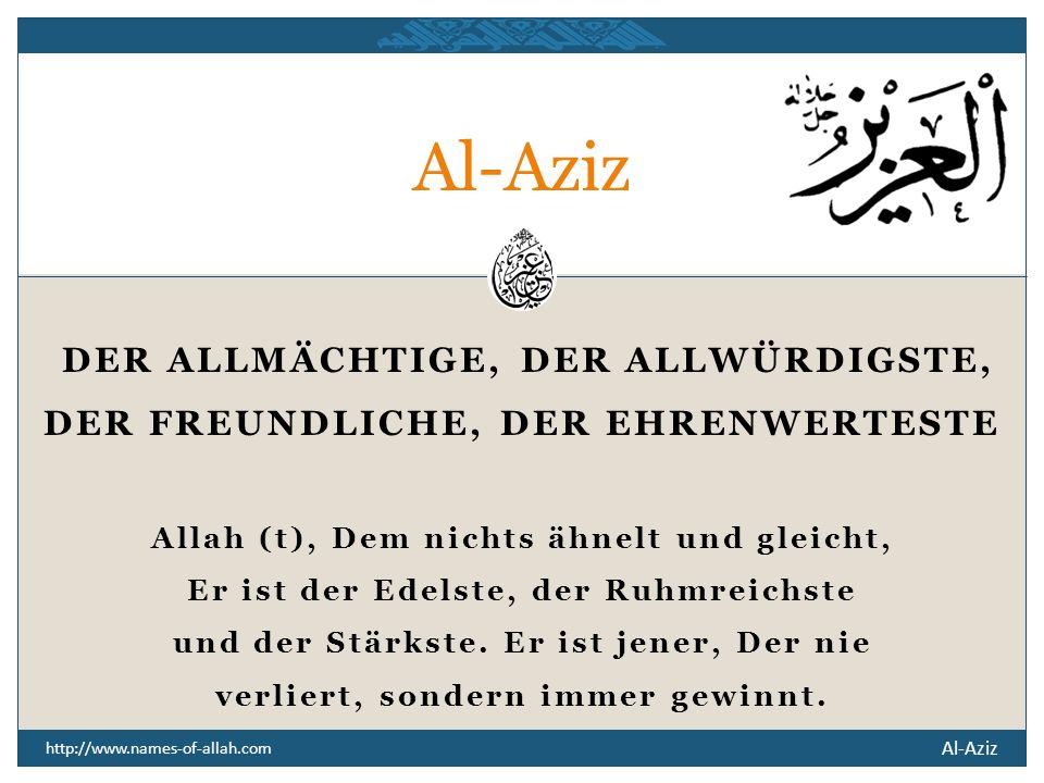 Al-Aziz DER FREUNDLICHE, DER EHRENWERTESTE
