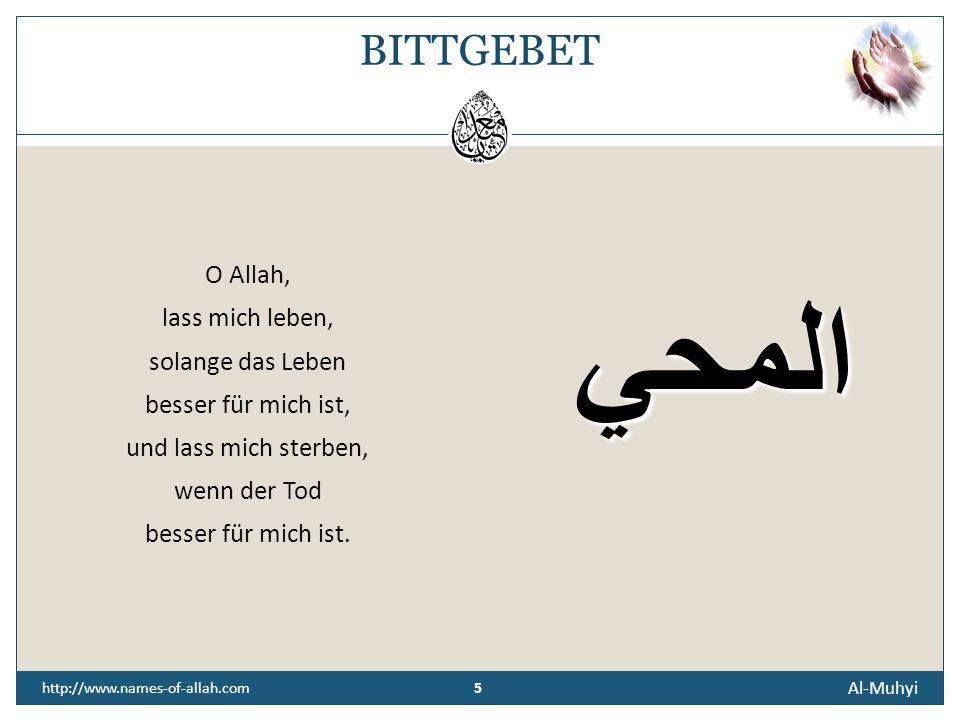 BITTGEBET O Allah, lass mich leben, solange das Leben besser für mich ist, und lass mich sterben, wenn der Tod besser für mich ist.