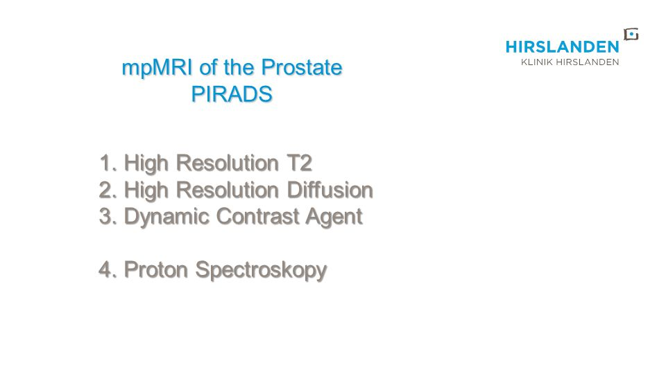 mpMRI of the Prostate PIRADS. High Resolution T2. High Resolution Diffusion. Dynamic Contrast Agent.