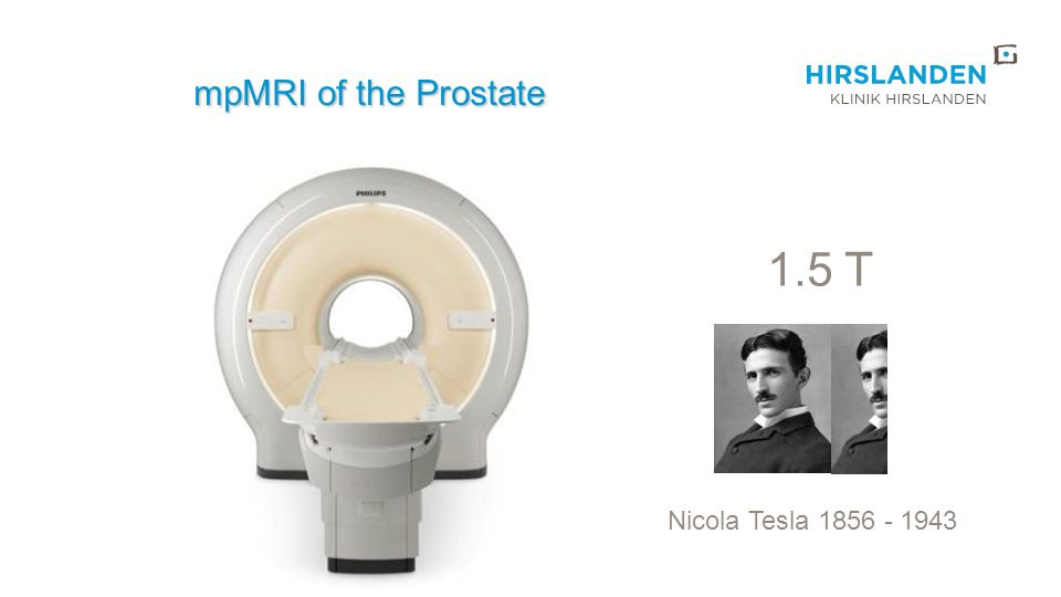 mpMRI of the Prostate 1.5 T Nicola Tesla 1856 - 1943
