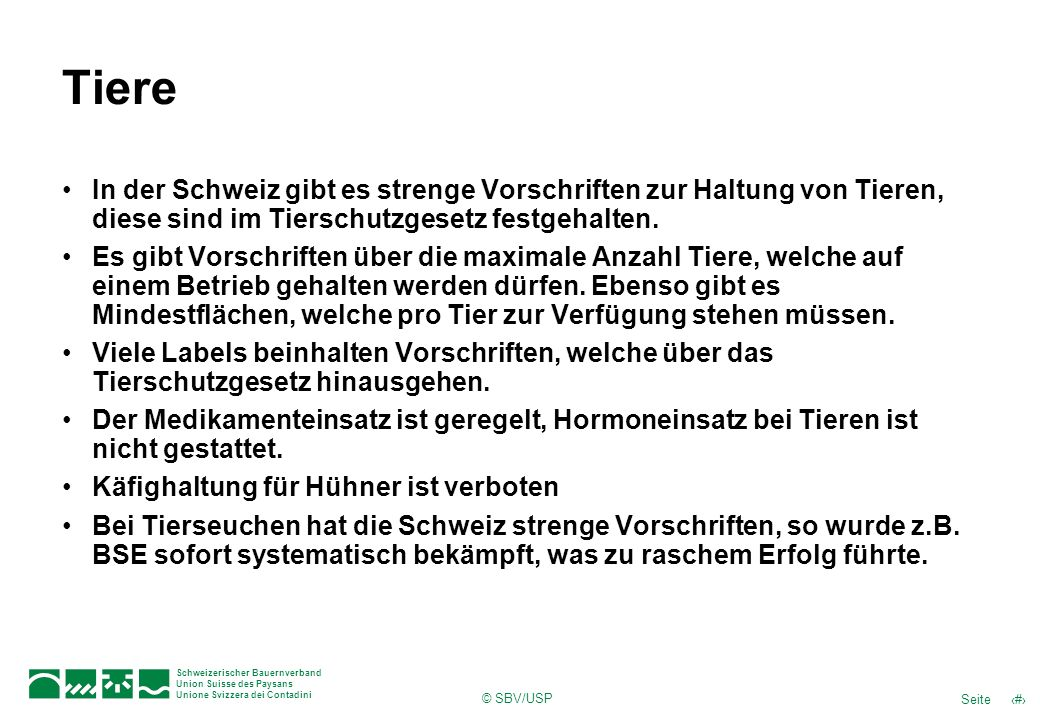 Tiere In der Schweiz gibt es strenge Vorschriften zur Haltung von Tieren, diese sind im Tierschutzgesetz festgehalten.