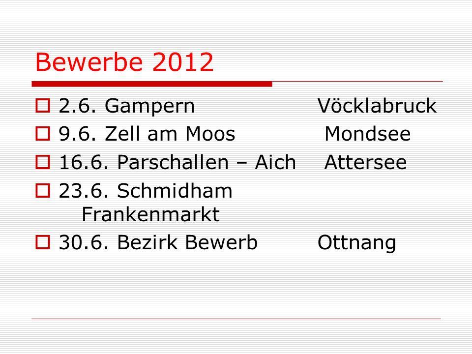Bewerbe 2012 2.6. Gampern Vöcklabruck 9.6. Zell am Moos Mondsee