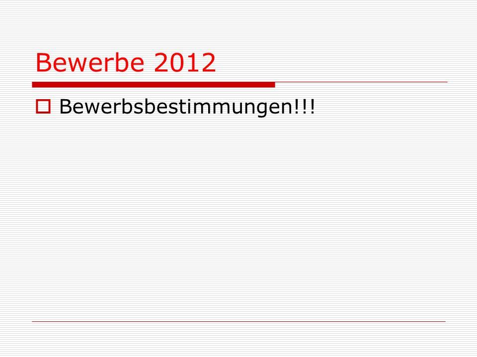 Bewerbe 2012 Bewerbsbestimmungen!!!