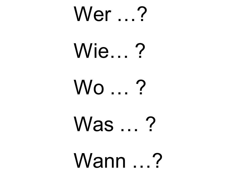 Wer … Wie… Wo … Was … Wann …