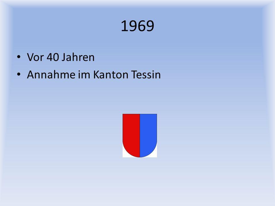 1969 Vor 40 Jahren Annahme im Kanton Tessin