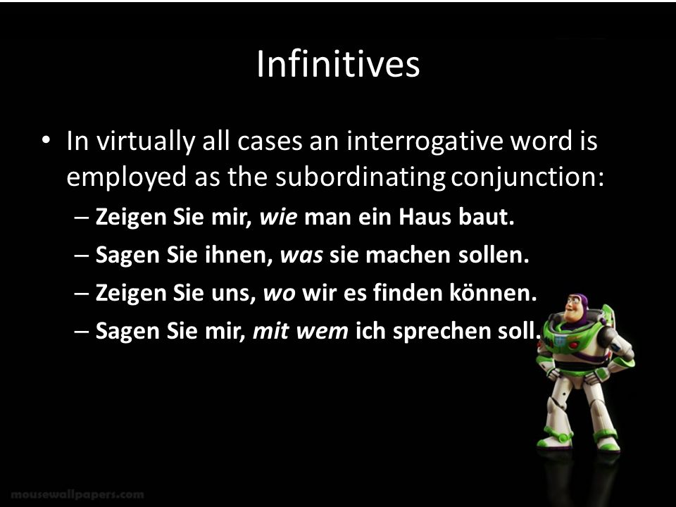 Infinitives In virtually all cases an interrogative word is employed as the subordinating conjunction: