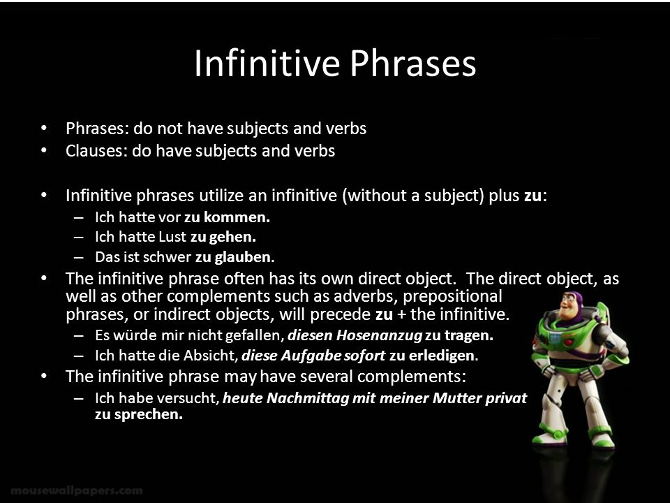 Infinitive Phrases Phrases: do not have subjects and verbs