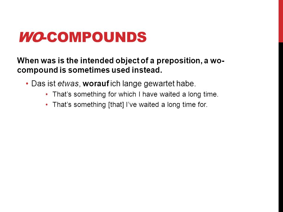 Wo-compounds When was is the intended object of a preposition, a wo- compound is sometimes used instead.