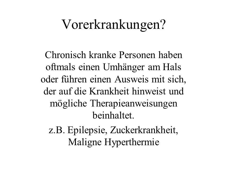 z.B. Epilepsie, Zuckerkrankheit, Maligne Hyperthermie