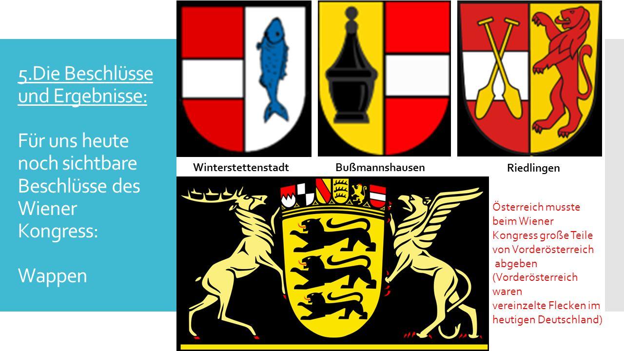 5.Die Beschlüsse und Ergebnisse: Für uns heute noch sichtbare Beschlüsse des Wiener Kongress: Wappen