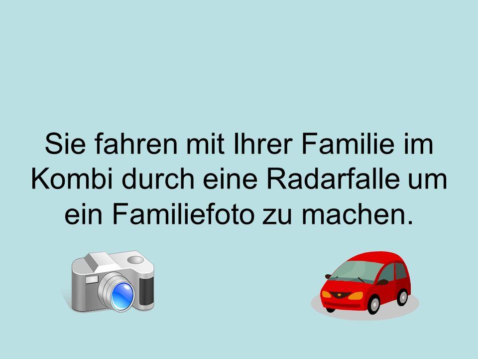 Sie fahren mit Ihrer Familie im Kombi durch eine Radarfalle um ein Familiefoto zu machen.