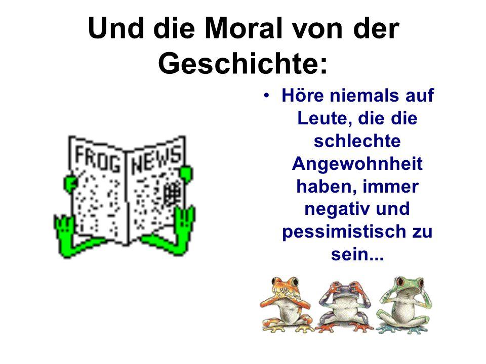Und die Moral von der Geschichte: