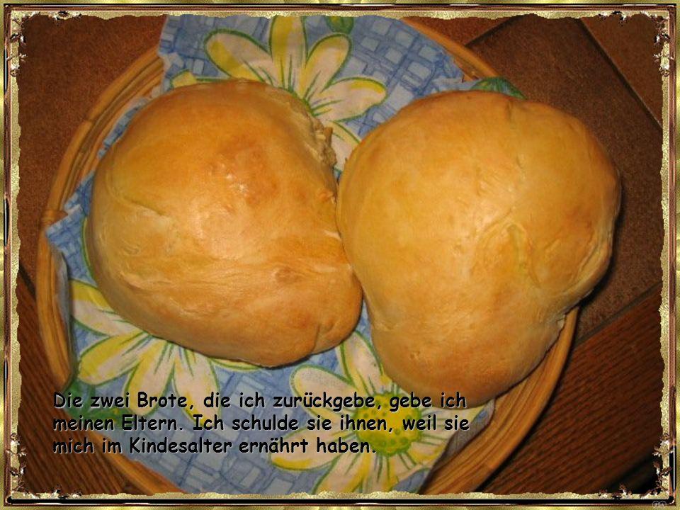 Die zwei Brote, die ich zurückgebe, gebe ich meinen Eltern