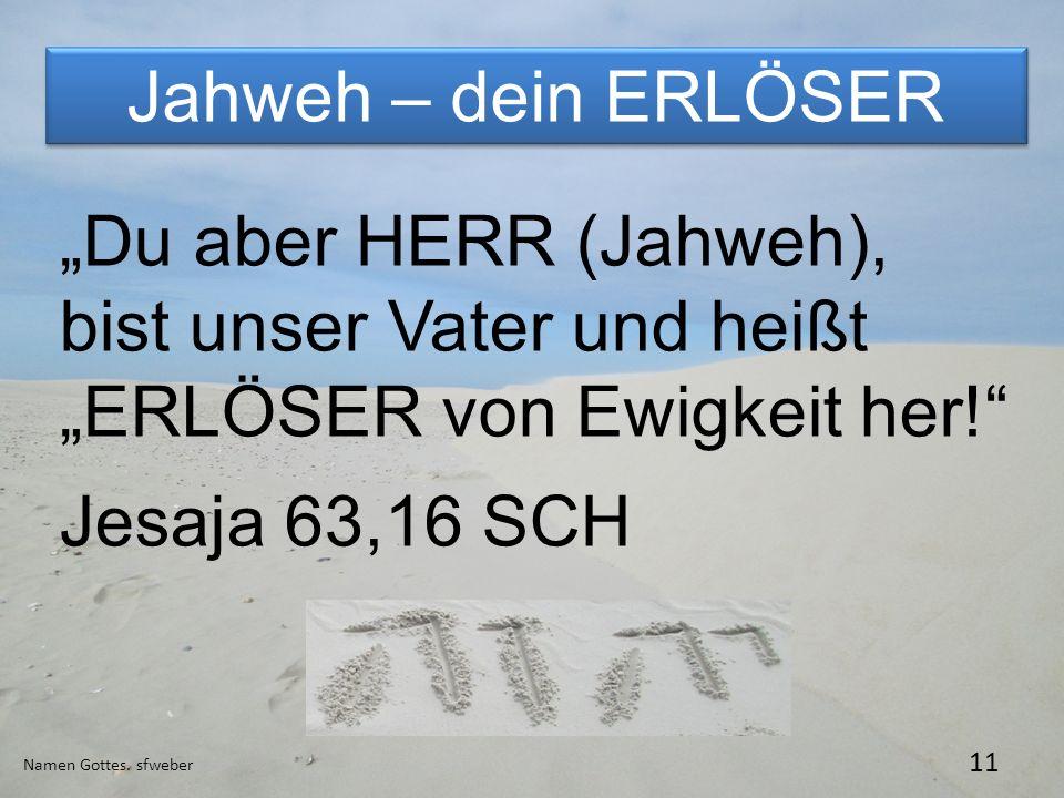 """Jahweh – dein ERLÖSER """"Du aber HERR (Jahweh), bist unser Vater und heißt """"ERLÖSER von Ewigkeit her!"""