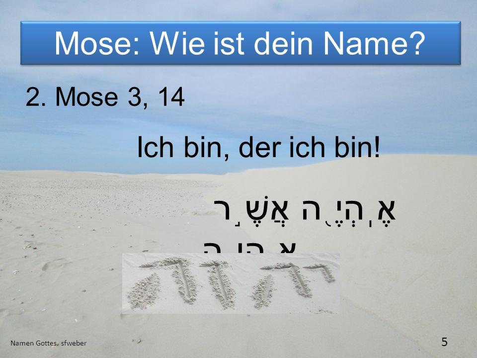 Mose: Wie ist dein Name Ich bin, der ich bin! 2. Mose 3, 14