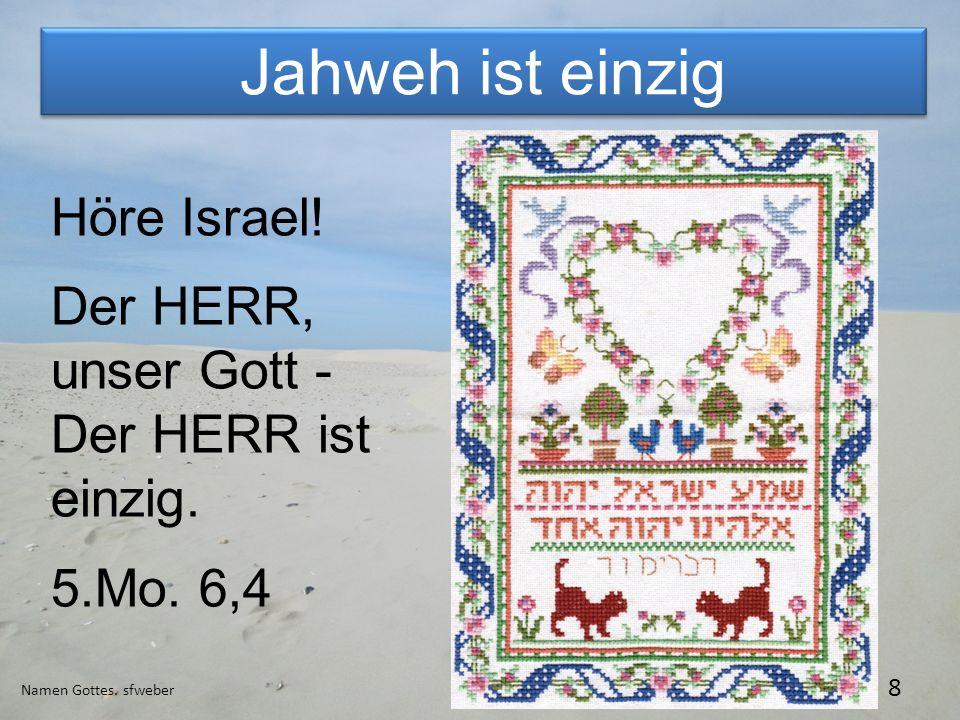 Jahweh ist einzig Höre Israel! Der HERR, unser Gott -