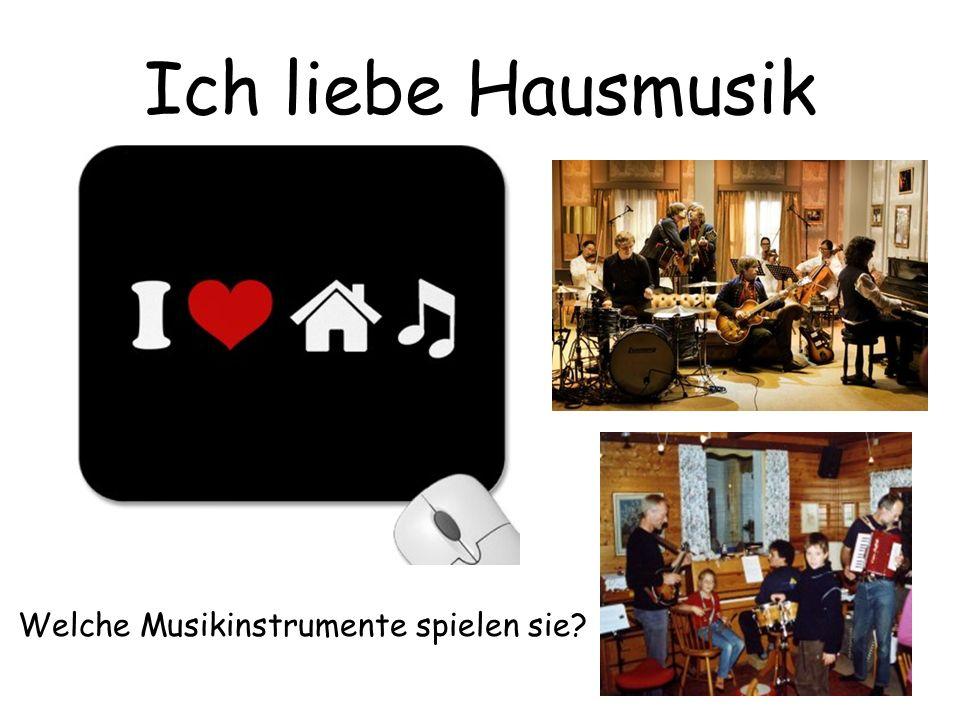 Ich liebe Hausmusik Welche Musikinstrumente spielen sie