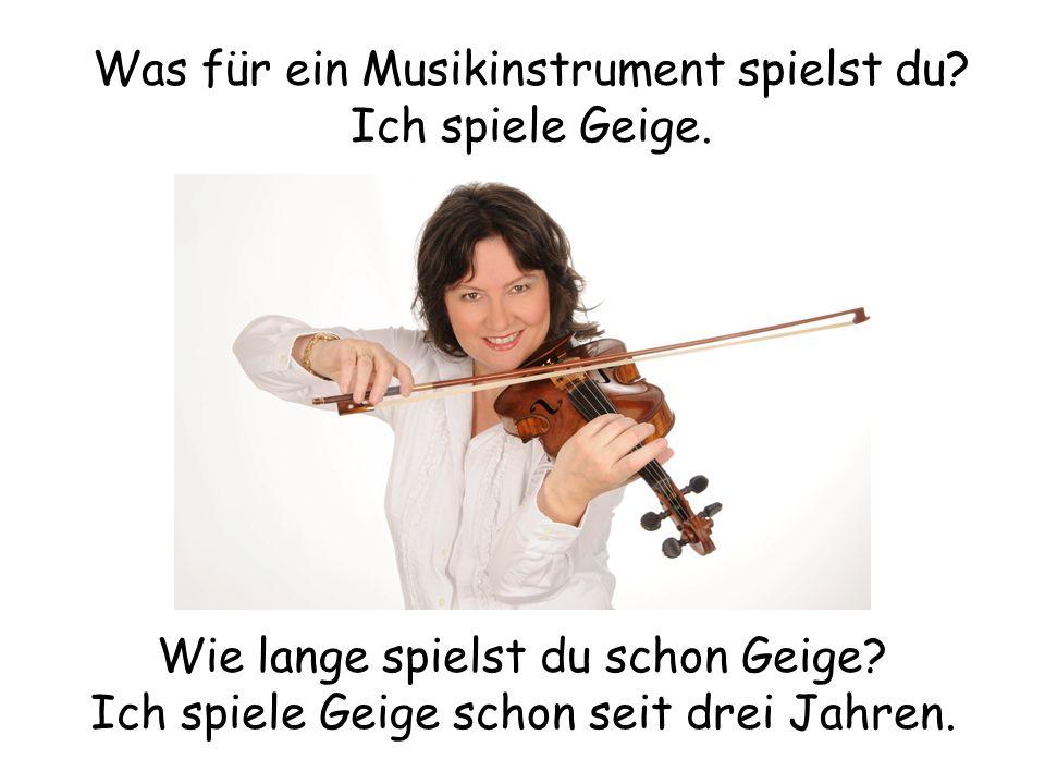 Was für ein Musikinstrument spielst du Ich spiele Geige.