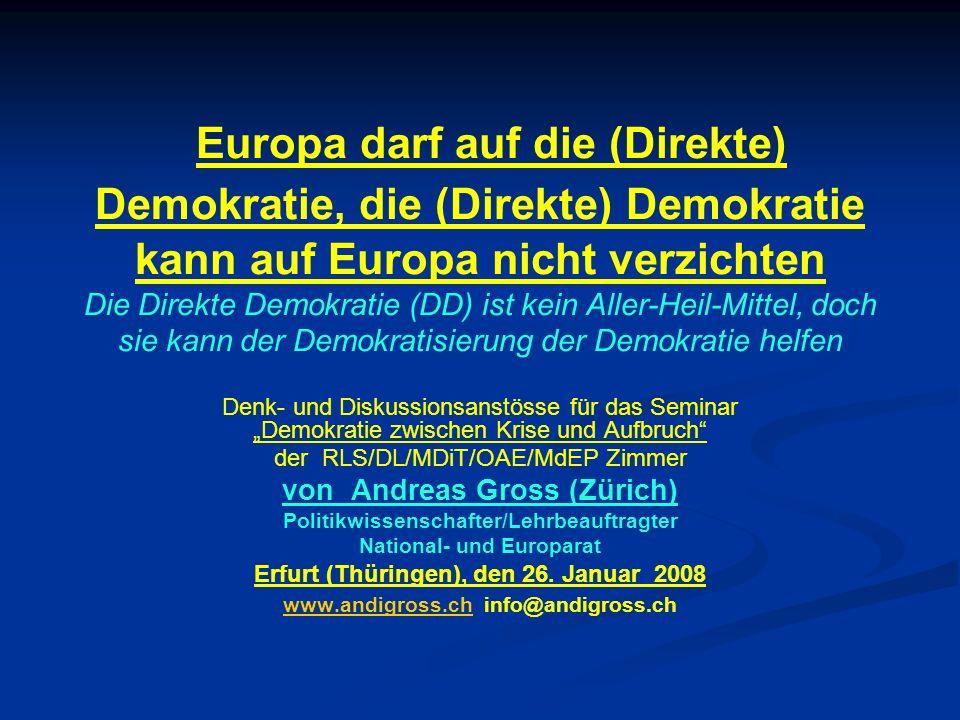 Europa darf auf die (Direkte) Demokratie, die (Direkte) Demokratie kann auf Europa nicht verzichten Die Direkte Demokratie (DD) ist kein Aller-Heil-Mittel, doch sie kann der Demokratisierung der Demokratie helfen