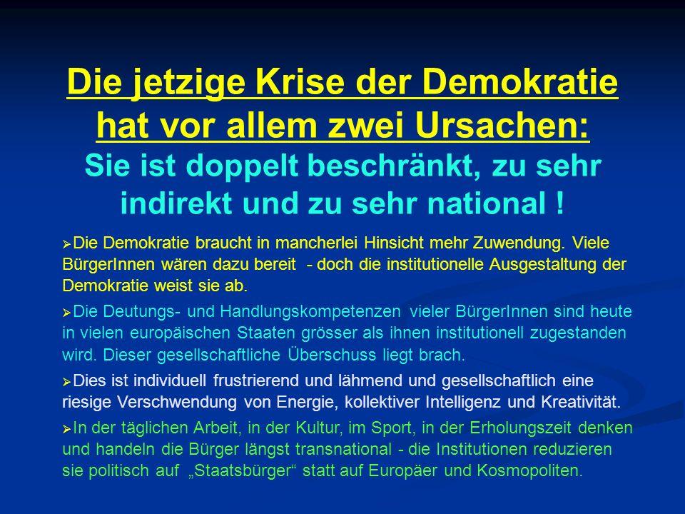 Die jetzige Krise der Demokratie hat vor allem zwei Ursachen: Sie ist doppelt beschränkt, zu sehr indirekt und zu sehr national !