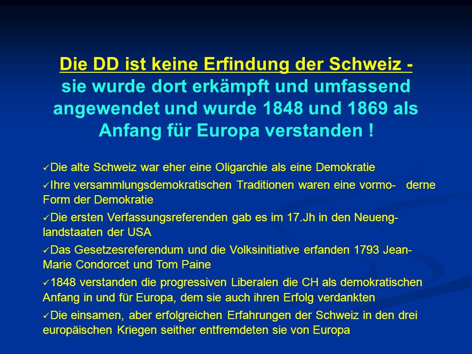 Die DD ist keine Erfindung der Schweiz - sie wurde dort erkämpft und umfassend angewendet und wurde 1848 und 1869 als Anfang für Europa verstanden !