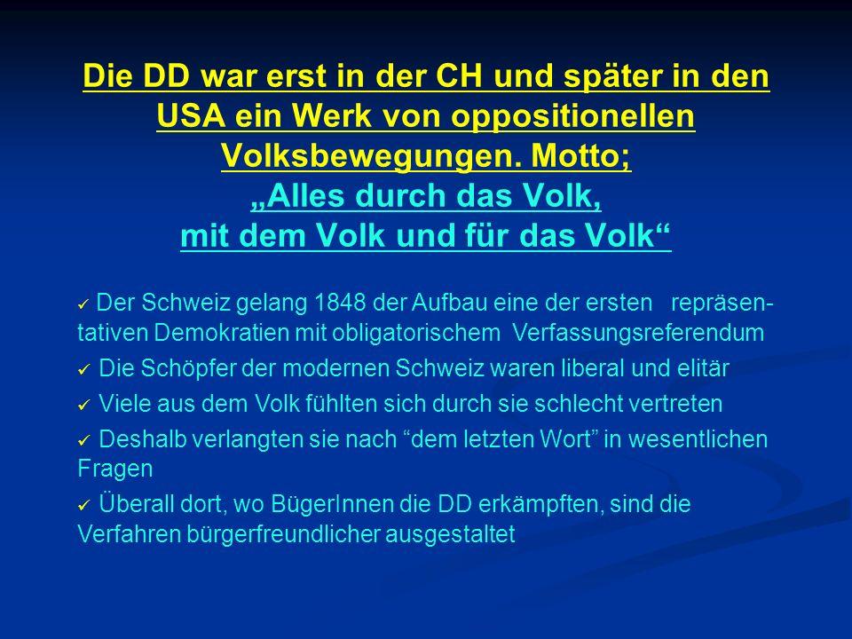 """Die DD war erst in der CH und später in den USA ein Werk von oppositionellen Volksbewegungen. Motto; """"Alles durch das Volk, mit dem Volk und für das Volk"""