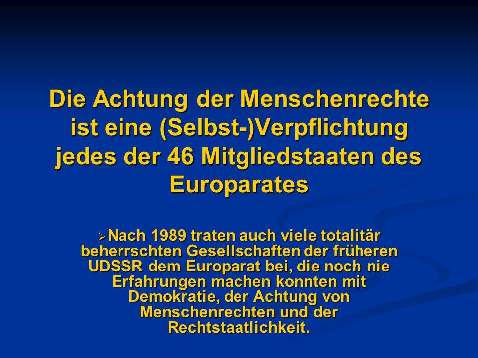 Die Achtung der Menschenrechte ist eine (Selbst-)Verpflichtung jedes der 46 Mitgliedstaaten des Europarates