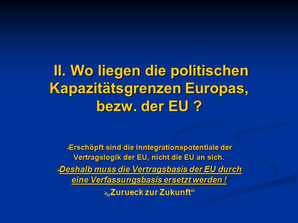 II. Wo liegen die politischen Kapazitätsgrenzen Europas, bezw. der EU