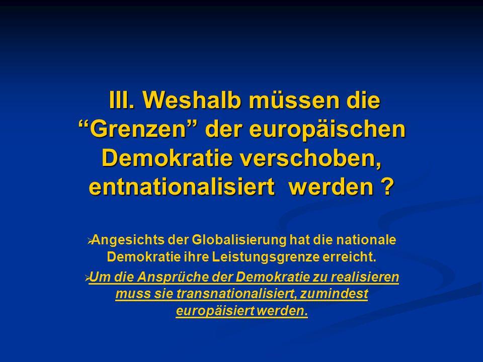 III. Weshalb müssen die Grenzen der europäischen Demokratie verschoben, entnationalisiert werden
