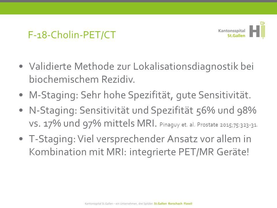 F-18-Cholin-PET/CT Validierte Methode zur Lokalisationsdiagnostik bei biochemischem Rezidiv. M-Staging: Sehr hohe Spezifität, gute Sensitivität.