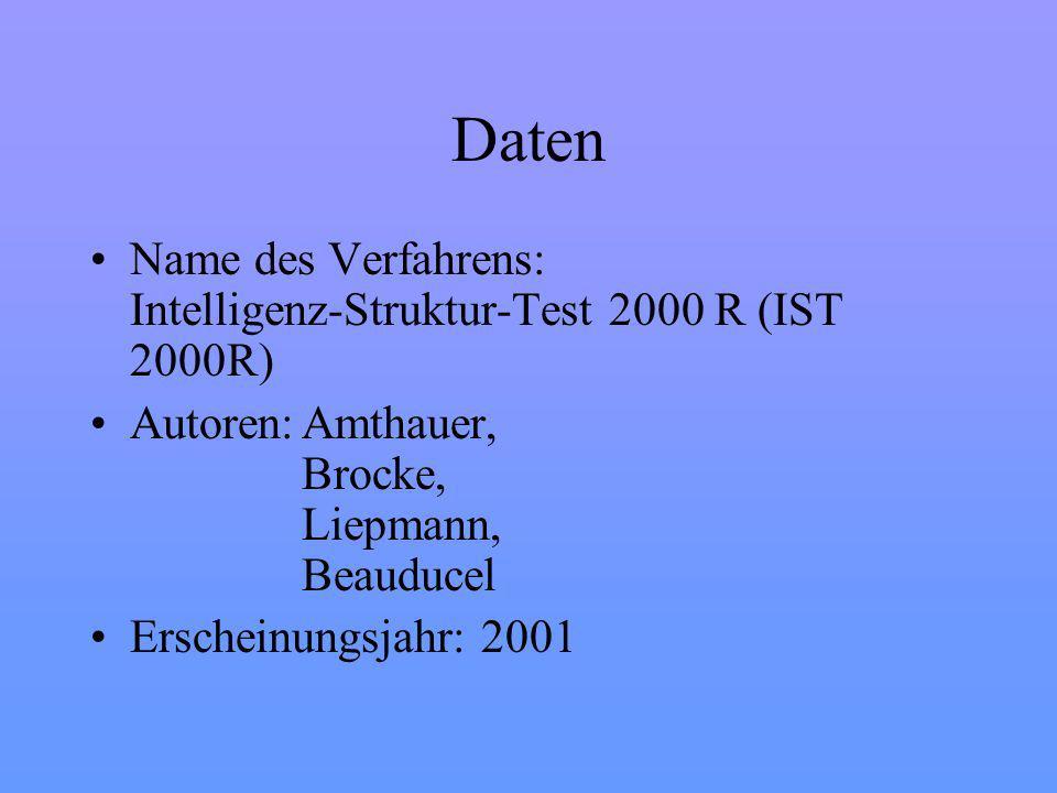 Daten Name des Verfahrens: Intelligenz-Struktur-Test 2000 R (IST 2000R) Autoren: Amthauer, Brocke, Liepmann, Beauducel.