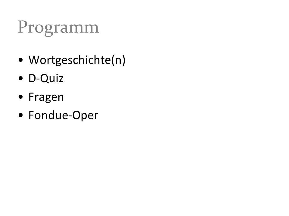 Programm Wortgeschichte(n) D-Quiz Fragen Fondue-Oper