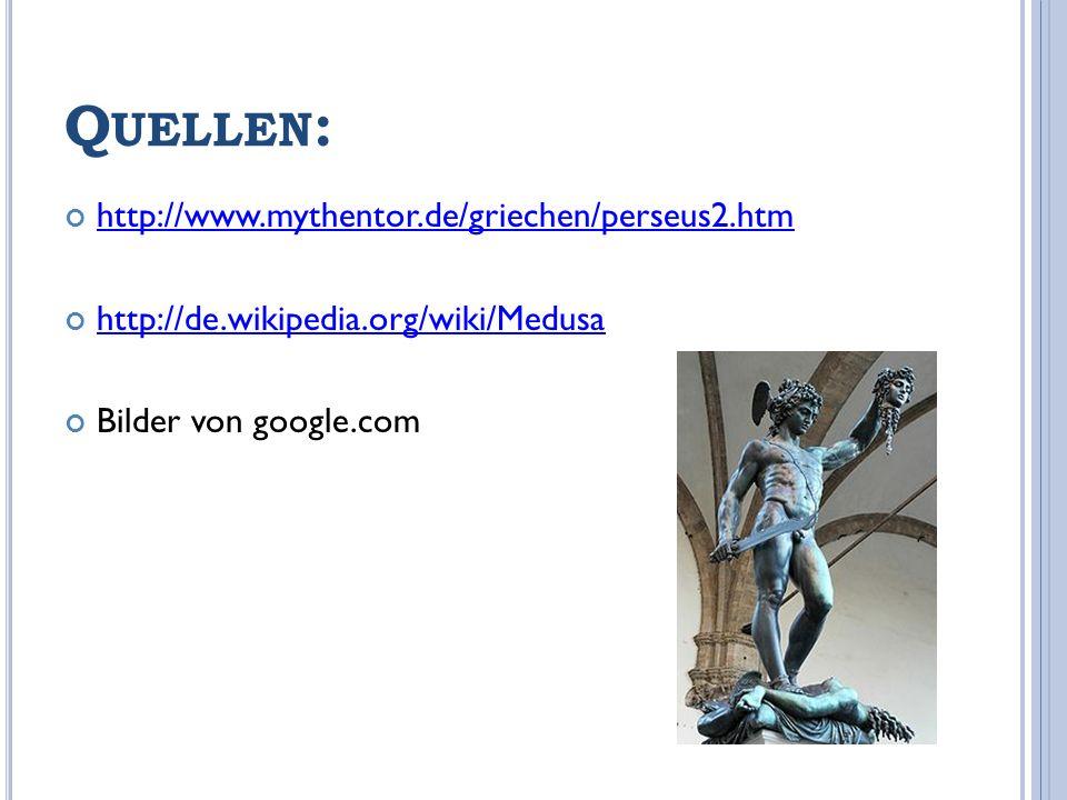 Quellen: http://www.mythentor.de/griechen/perseus2.htm