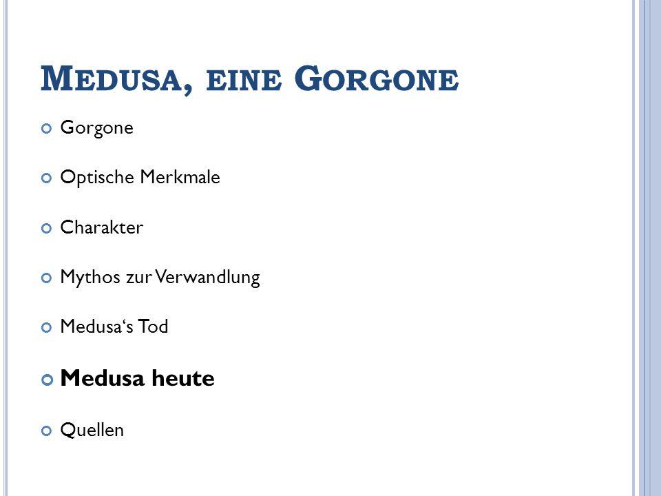 Medusa, eine Gorgone Medusa heute Gorgone Optische Merkmale Charakter