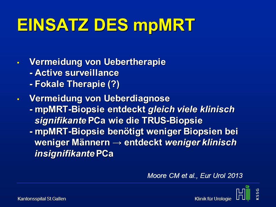 EINSATZ DES mpMRT Vermeidung von Uebertherapie - Active surveillance - Fokale Therapie ( )