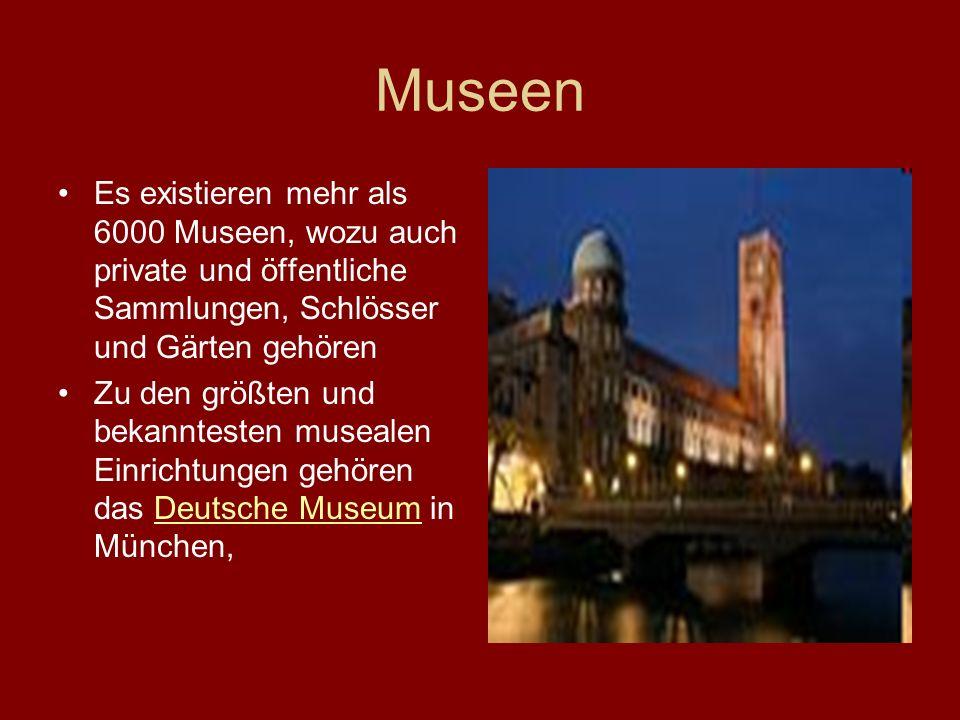 Museen Es existieren mehr als 6000 Museen, wozu auch private und öffentliche Sammlungen, Schlösser und Gärten gehören.
