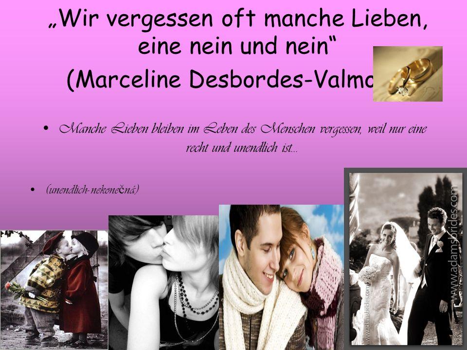 """""""Wir vergessen oft manche Lieben, eine nein und nein (Marceline Desbordes-Valmore)"""
