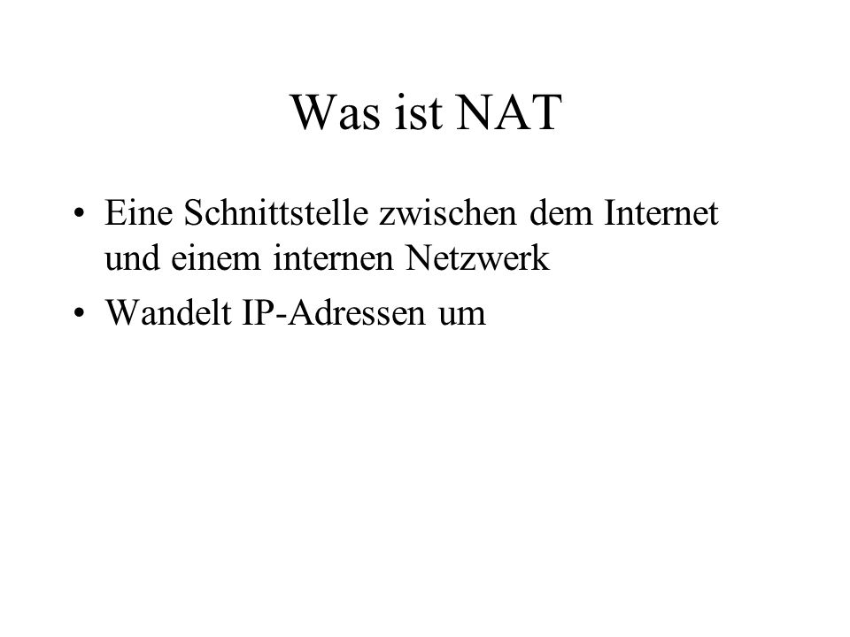 Was ist NAT Eine Schnittstelle zwischen dem Internet und einem internen Netzwerk.